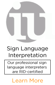 Sign Language Interpretation: IU has an extensive database of American Sign Language (ASL) interpreters nationwide, the majority of whom are RID certified.
